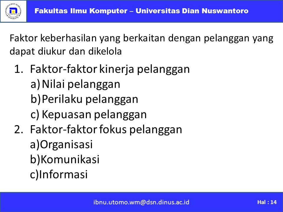 ibnu.utomo.wm@dsn.dinus.ac.id Fakultas Ilmu Komputer – Universitas Dian Nuswantoro Hal : 14 Faktor keberhasilan yang berkaitan dengan pelanggan yang d