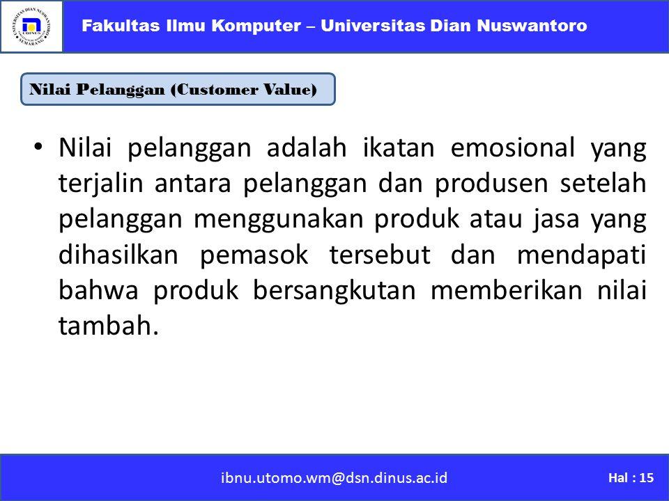 ibnu.utomo.wm@dsn.dinus.ac.id Fakultas Ilmu Komputer – Universitas Dian Nuswantoro Hal : 15 Nilai Pelanggan (Customer Value) Nilai pelanggan adalah ik