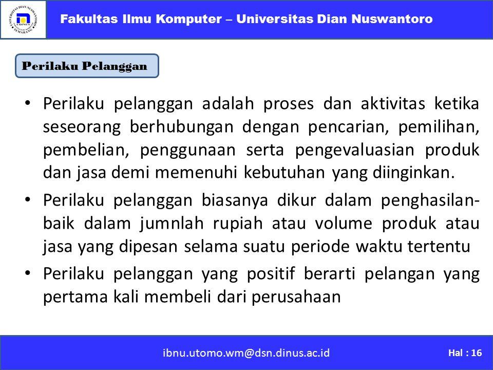 ibnu.utomo.wm@dsn.dinus.ac.id Fakultas Ilmu Komputer – Universitas Dian Nuswantoro Hal : 16 Perilaku Pelanggan Perilaku pelanggan adalah proses dan ak
