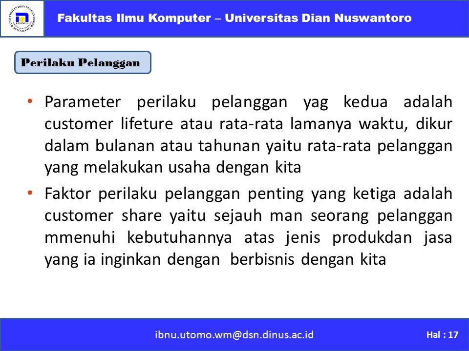 ibnu.utomo.wm@dsn.dinus.ac.id Fakultas Ilmu Komputer – Universitas Dian Nuswantoro Hal : 17 Perilaku Pelanggan Parameter perilaku pelanggan yag kedua