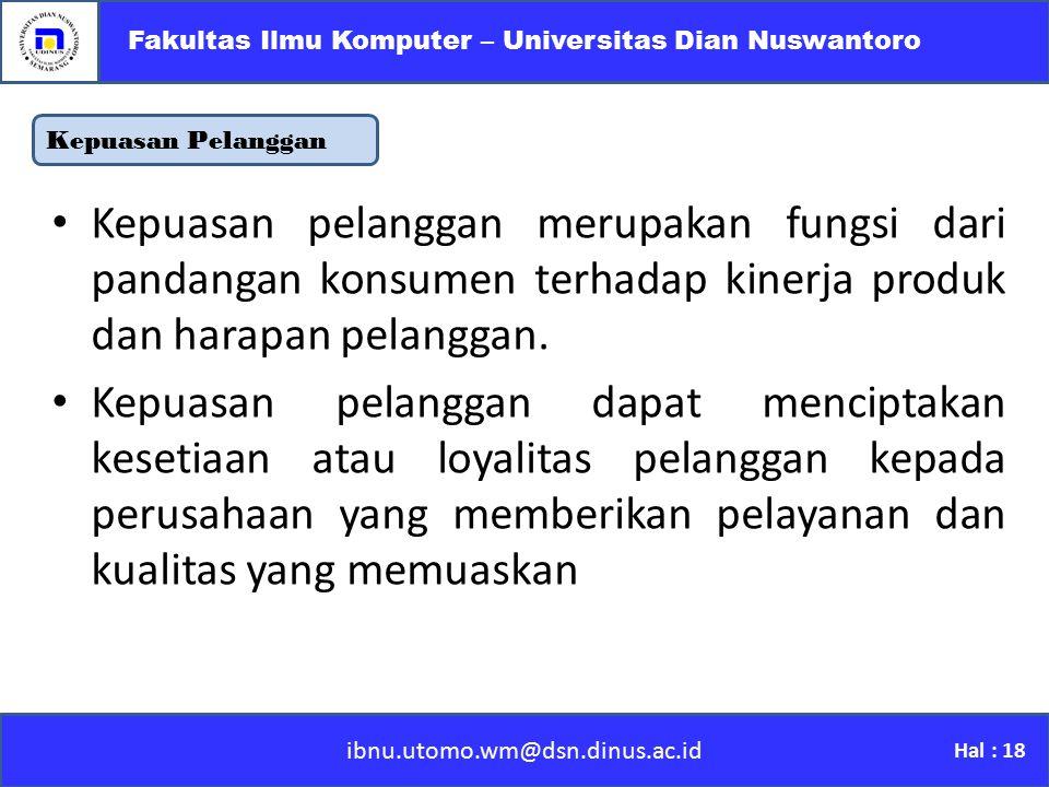 ibnu.utomo.wm@dsn.dinus.ac.id Fakultas Ilmu Komputer – Universitas Dian Nuswantoro Hal : 18 Kepuasan Pelanggan Kepuasan pelanggan merupakan fungsi dar