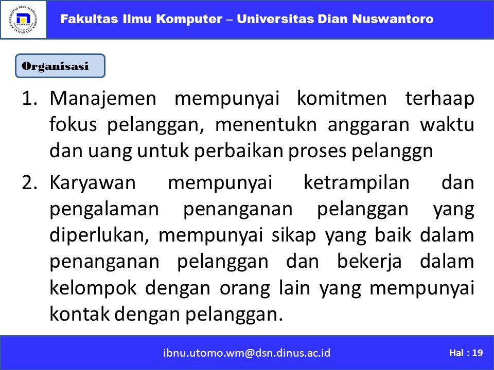 ibnu.utomo.wm@dsn.dinus.ac.id Fakultas Ilmu Komputer – Universitas Dian Nuswantoro Hal : 19 Organisasi 1.Manajemen mempunyai komitmen terhaap fokus pe