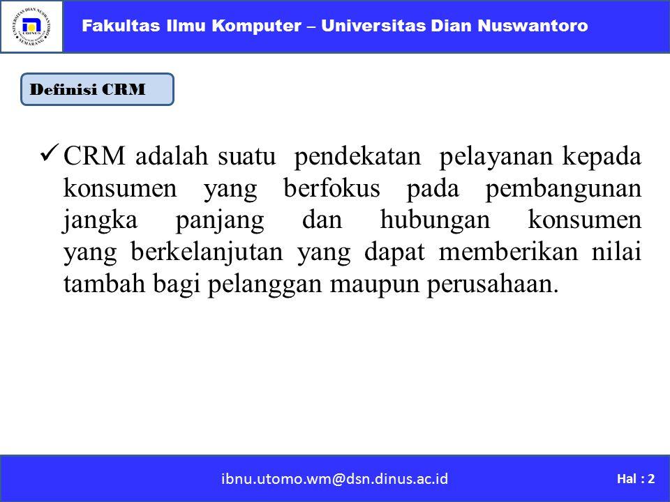 Definisi CRM ibnu.utomo.wm@dsn.dinus.ac.id Fakultas Ilmu Komputer – Universitas Dian Nuswantoro Hal : 2 CRM adalah suatu pendekatan pelayanan kepada k