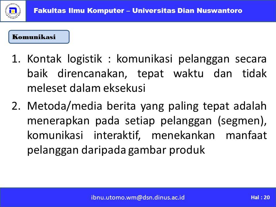 ibnu.utomo.wm@dsn.dinus.ac.id Fakultas Ilmu Komputer – Universitas Dian Nuswantoro Hal : 20 Komunikasi 1.Kontak logistik : komunikasi pelanggan secara