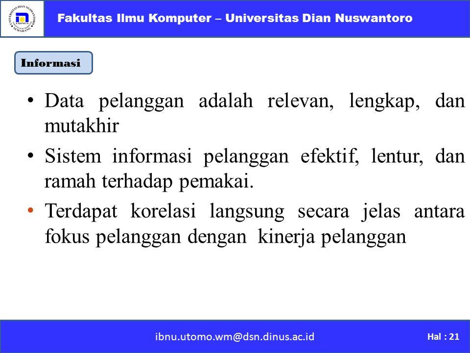 ibnu.utomo.wm@dsn.dinus.ac.id Fakultas Ilmu Komputer – Universitas Dian Nuswantoro Hal : 21 Informasi D ata pelanggan adalah relevan, lengkap, dan mut