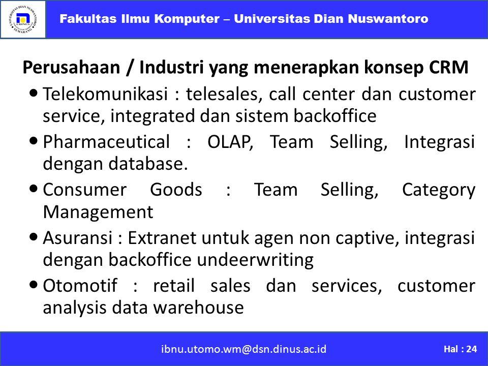 ibnu.utomo.wm@dsn.dinus.ac.id Fakultas Ilmu Komputer – Universitas Dian Nuswantoro Hal : 24 Perusahaan / Industri yang menerapkan konsep CRM Telekomun