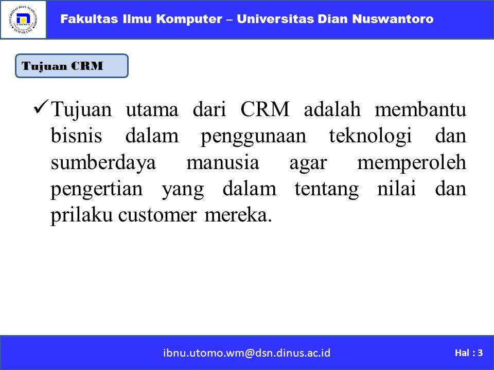 Tujuan CRM ibnu.utomo.wm@dsn.dinus.ac.id Fakultas Ilmu Komputer – Universitas Dian Nuswantoro Hal : 3 T ujuan utama dari CRM adalah membantu bisnis da