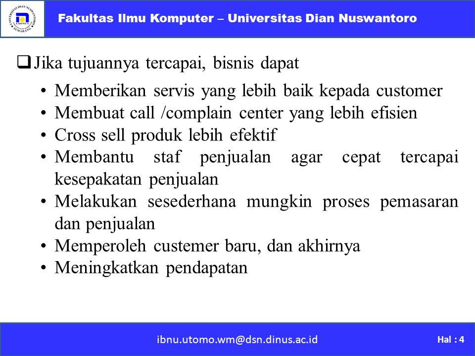 ibnu.utomo.wm@dsn.dinus.ac.id Fakultas Ilmu Komputer – Universitas Dian Nuswantoro Hal : 4 JJ ika tujuannya tercapai, bisnis dapat Memberikan servis
