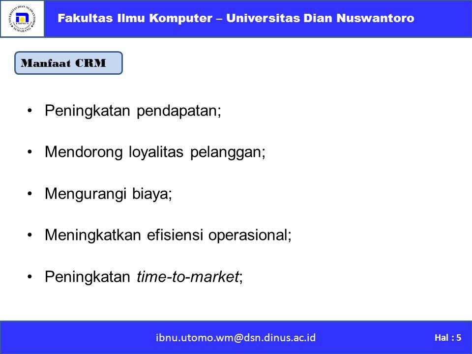 Manfaat CRM ibnu.utomo.wm@dsn.dinus.ac.id Fakultas Ilmu Komputer – Universitas Dian Nuswantoro Hal : 5 Peningkatan pendapatan; Mendorong loyalitas pel