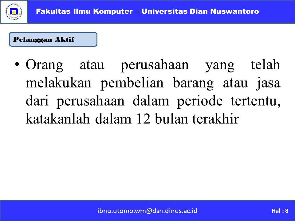 Pelanggan Aktif ibnu.utomo.wm@dsn.dinus.ac.id Fakultas Ilmu Komputer – Universitas Dian Nuswantoro Hal : 8 O rang atau perusahaan yang telah melakukan