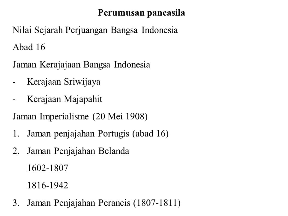 Perumusan pancasila Nilai Sejarah Perjuangan Bangsa Indonesia Abad 16 Jaman Kerajajaan Bangsa Indonesia -Kerajaan Sriwijaya -Kerajaan Majapahit Jaman