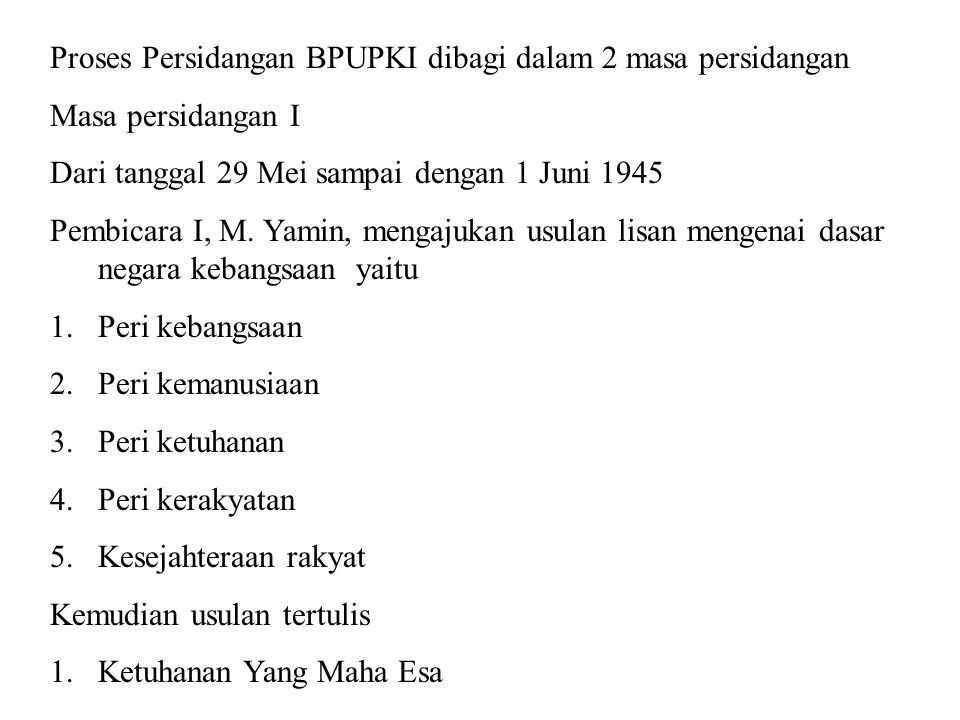 Proses Persidangan BPUPKI dibagi dalam 2 masa persidangan Masa persidangan I Dari tanggal 29 Mei sampai dengan 1 Juni 1945 Pembicara I, M. Yamin, meng