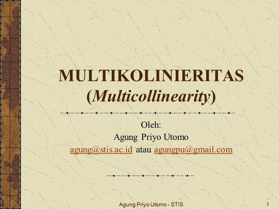 Agung Priyo Utomo - STIS1 MULTIKOLINIERITAS (Multicollinearity) Oleh: Agung Priyo Utomo agung@stis.ac.idagung@stis.ac.id atau agungpu@gmail.comagungpu