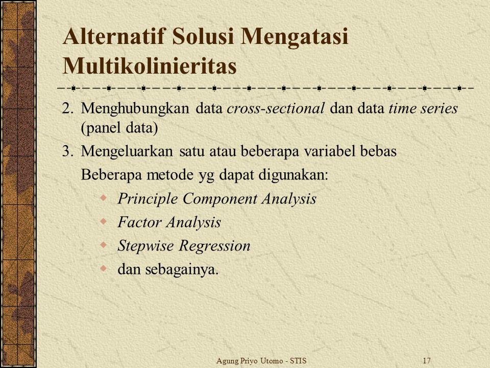 Agung Priyo Utomo - STIS17 Alternatif Solusi Mengatasi Multikolinieritas 2.Menghubungkan data cross-sectional dan data time series (panel data) 3.Meng