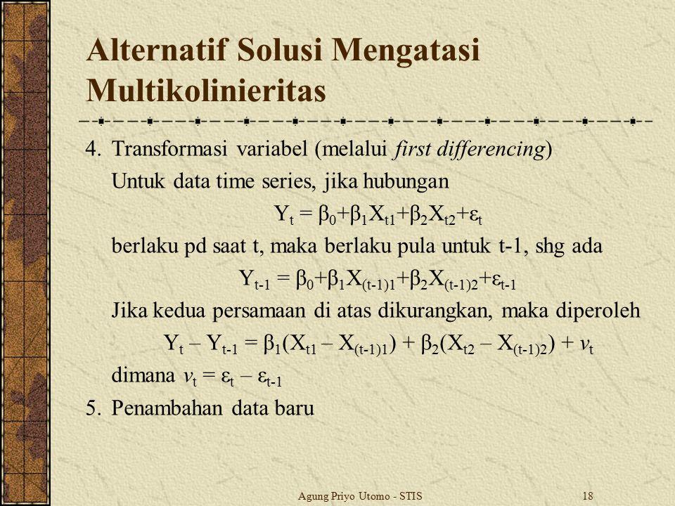 Agung Priyo Utomo - STIS18 Alternatif Solusi Mengatasi Multikolinieritas 4.Transformasi variabel (melalui first differencing) Untuk data time series,