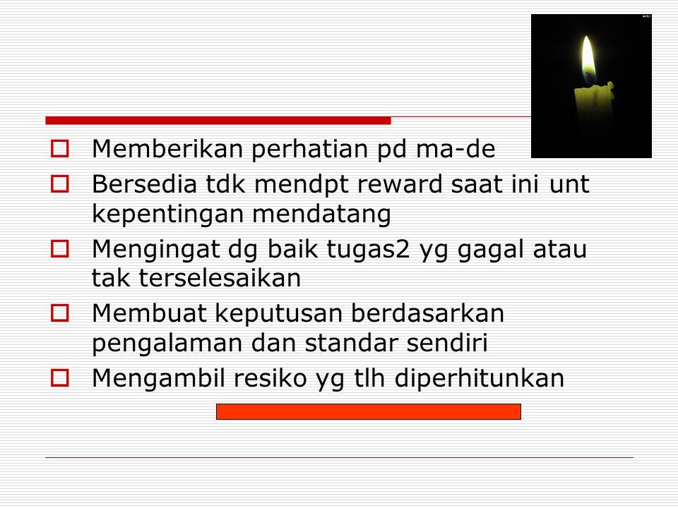  Memberikan perhatian pd ma-de  Bersedia tdk mendpt reward saat ini unt kepentingan mendatang  Mengingat dg baik tugas2 yg gagal atau tak terselesa