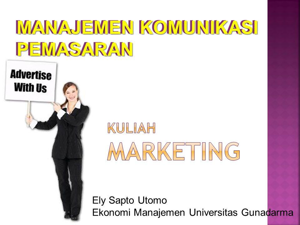 Ely Sapto Utomo Ekonomi Manajemen Universitas Gunadarma MANAJEMEN KOMUNIKASI PEMASARAN