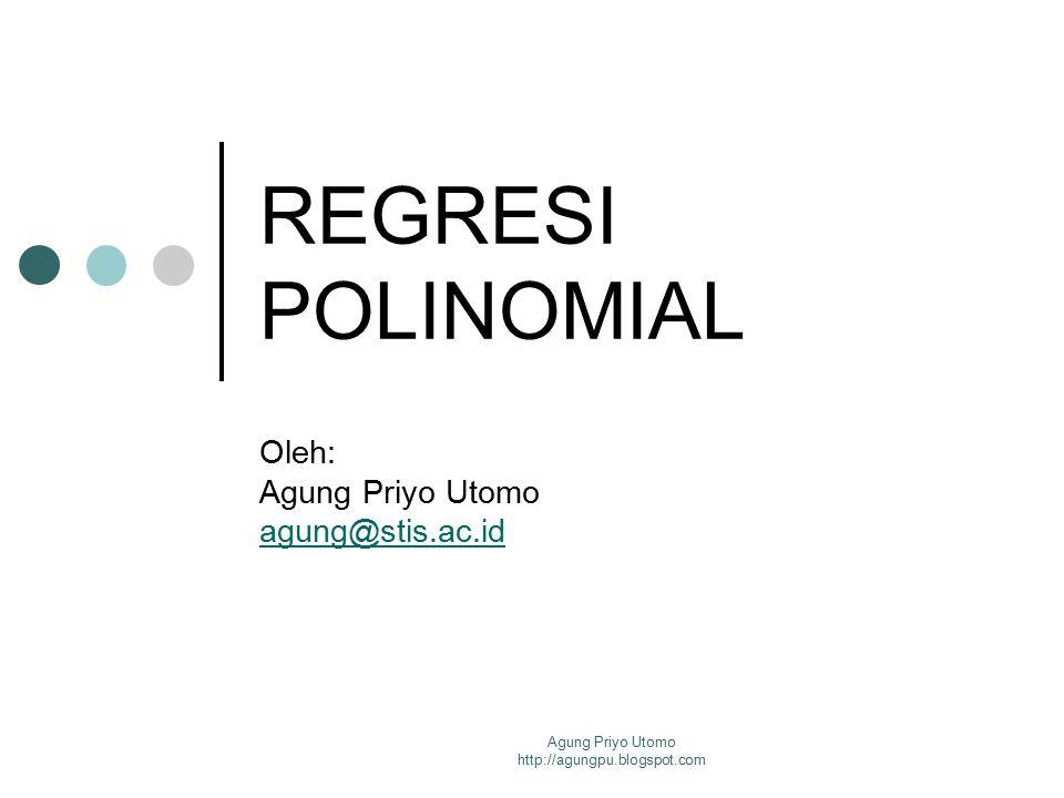Agung Priyo Utomo http://agungpu.blogspot.com MODEL-MODEL REGRESI POLINOMIAL (1) Dapat terdiri dari 1 atau lebih variabel bebas dengan pangkatnya masing-masing.