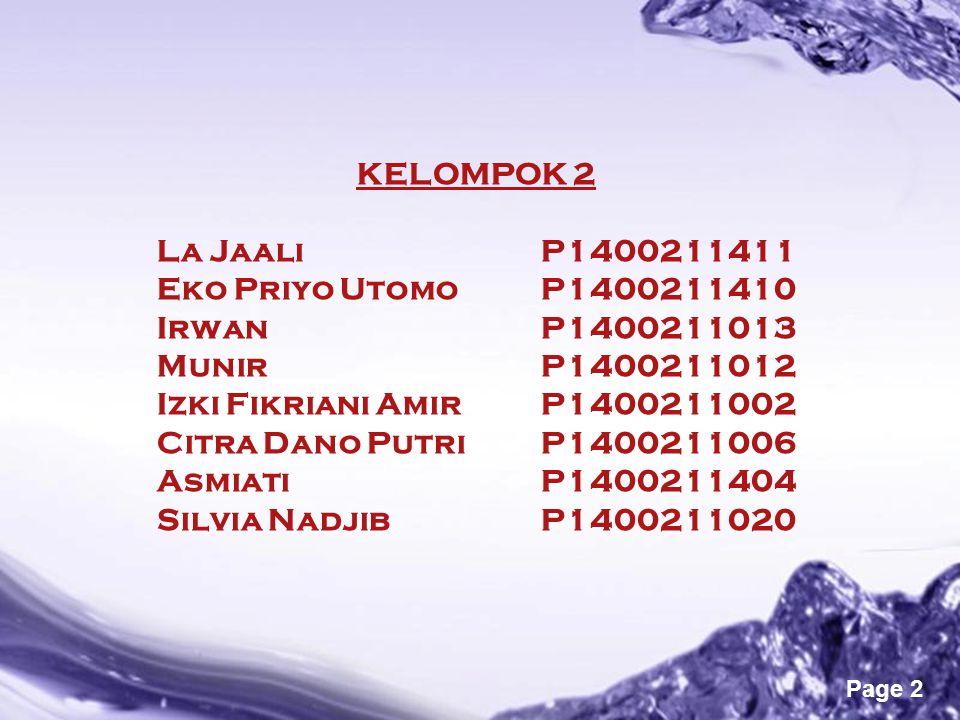 Powerpoint Templates Page 2 KELOMPOK 2 La JaaliP1400211411 Eko Priyo Utomo P1400211410 IrwanP1400211013 MunirP1400211012 Izki Fikriani AmirP1400211002