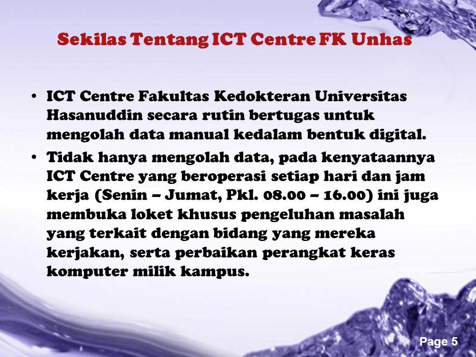 Powerpoint Templates Page 5 Sekilas Tentang ICT Centre FK Unhas ICT Centre Fakultas Kedokteran Universitas Hasanuddin secara rutin bertugas untuk meng