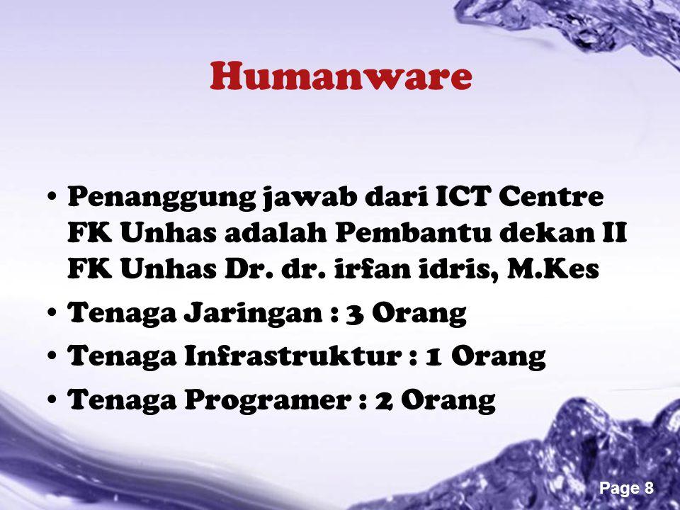 Powerpoint Templates Page 8 Humanware Penanggung jawab dari ICT Centre FK Unhas adalah Pembantu dekan II FK Unhas Dr. dr. irfan idris, M.Kes Tenaga Ja
