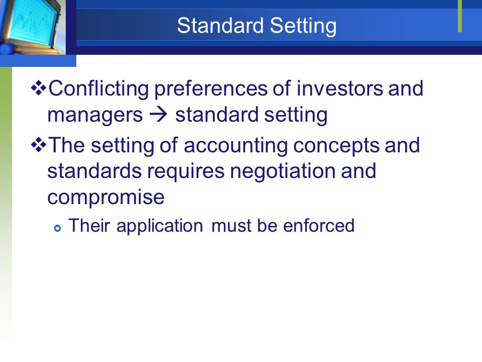 Standard Setting  Conflicting preferences of investors and managers  standard setting  The setting of accounting concepts and standards requires ne