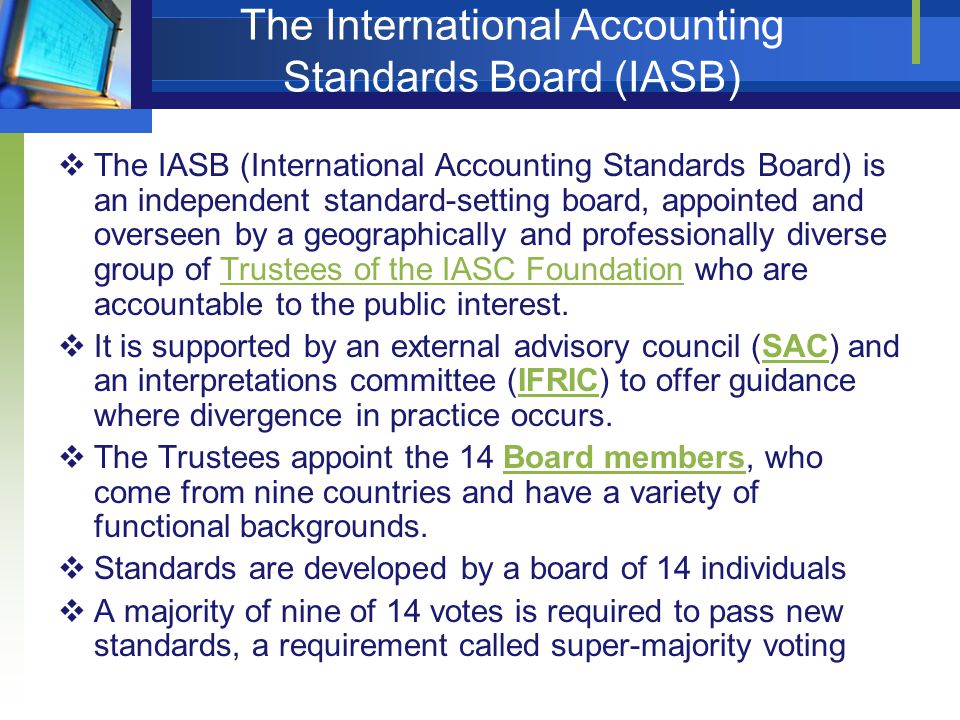 The International Accounting Standards Board (IASB)  The IASB (International Accounting Standards Board) is an independent standard-setting board, ap
