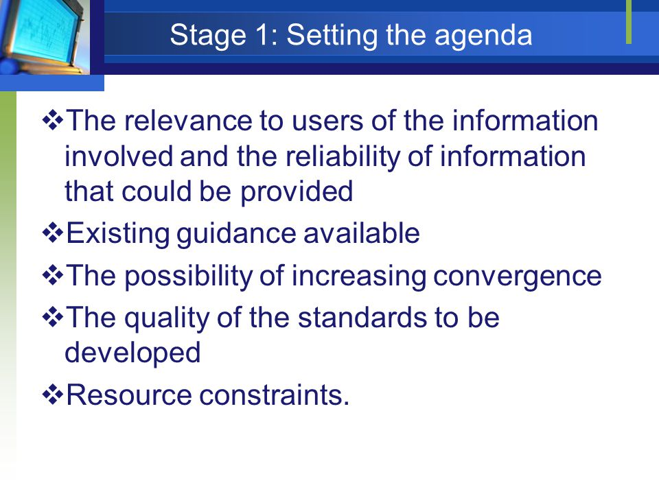 Stage 1: Setting the agenda  The relevance to users of the information involved and the reliability of information that could be provided  Existing