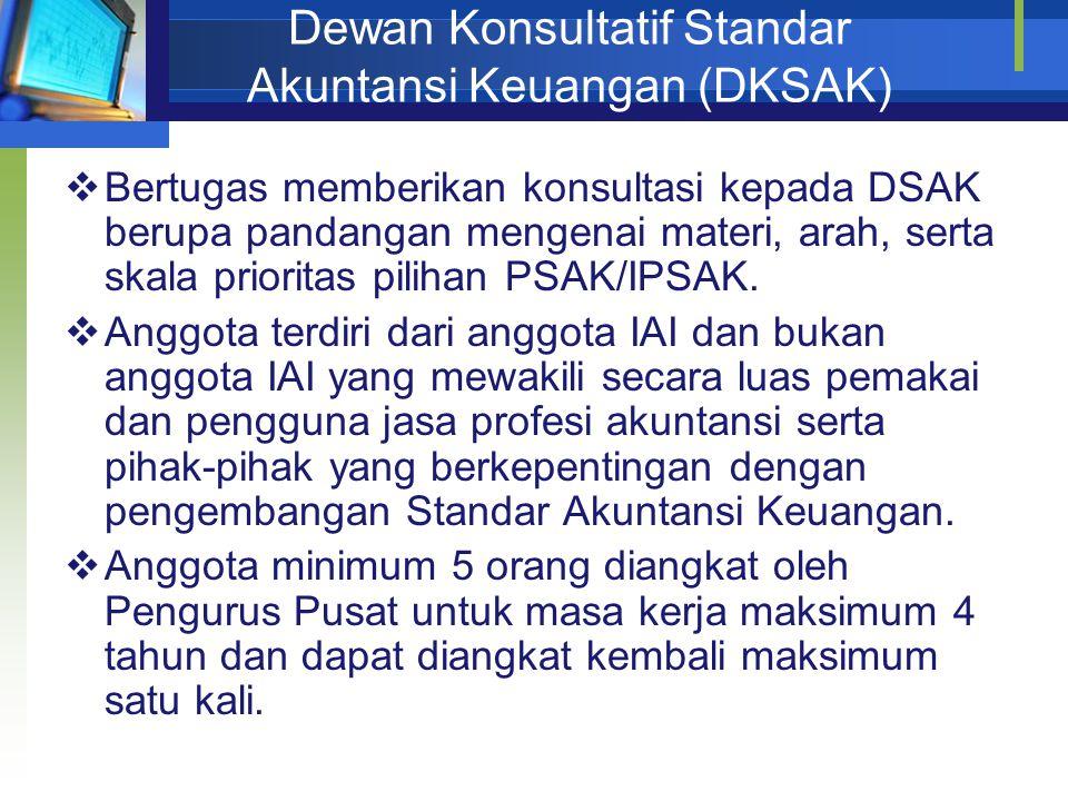 Dewan Konsultatif Standar Akuntansi Keuangan (DKSAK)  Bertugas memberikan konsultasi kepada DSAK berupa pandangan mengenai materi, arah, serta skala
