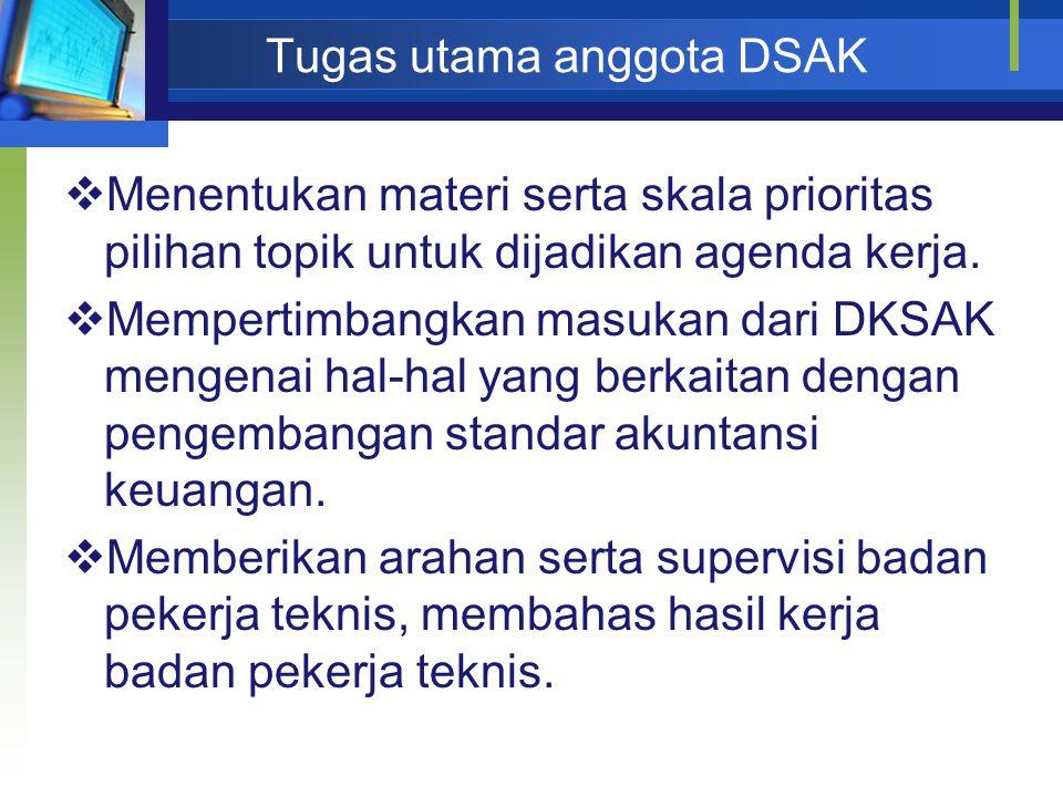 Tugas utama anggota DSAK  Menentukan materi serta skala prioritas pilihan topik untuk dijadikan agenda kerja.  Mempertimbangkan masukan dari DKSAK m
