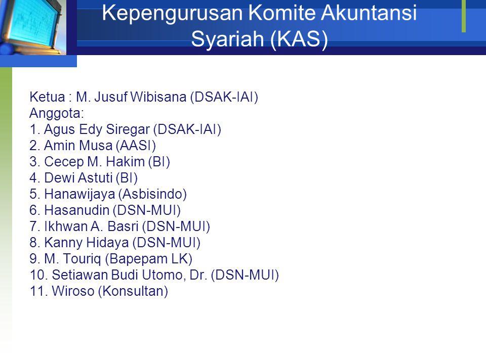 Kepengurusan Komite Akuntansi Syariah (KAS) Ketua : M. Jusuf Wibisana (DSAK-IAI) Anggota: 1. Agus Edy Siregar (DSAK-IAI) 2. Amin Musa (AASI) 3. Cecep