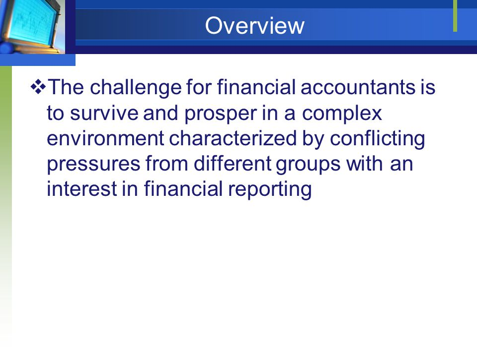 The Future of Accounting and Disclosure (Cont'd)  Timeliness of financial reporting  The rapid acceleration of events significantly affecting a firm has started to make our system of annual audits and quarterly reports somewhat obsolete  For example: more limited or abbreviated financial statements be distributed to the market on more a frequent bases (for example, monthly)