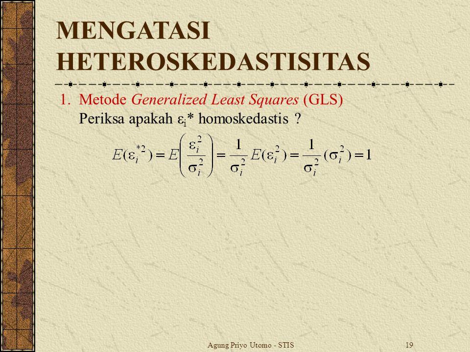 Agung Priyo Utomo - STIS19 1.Metode Generalized Least Squares (GLS) Periksa apakah ε i * homoskedastis .