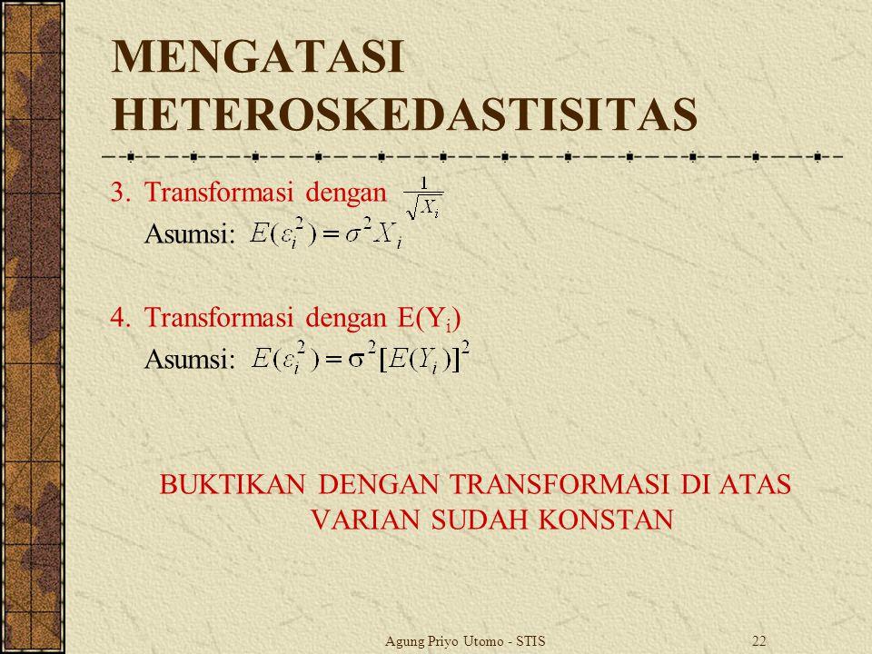 Agung Priyo Utomo - STIS22 MENGATASI HETEROSKEDASTISITAS 3.Transformasi dengan Asumsi: 4.Transformasi dengan E(Y i ) Asumsi: BUKTIKAN DENGAN TRANSFORMASI DI ATAS VARIAN SUDAH KONSTAN