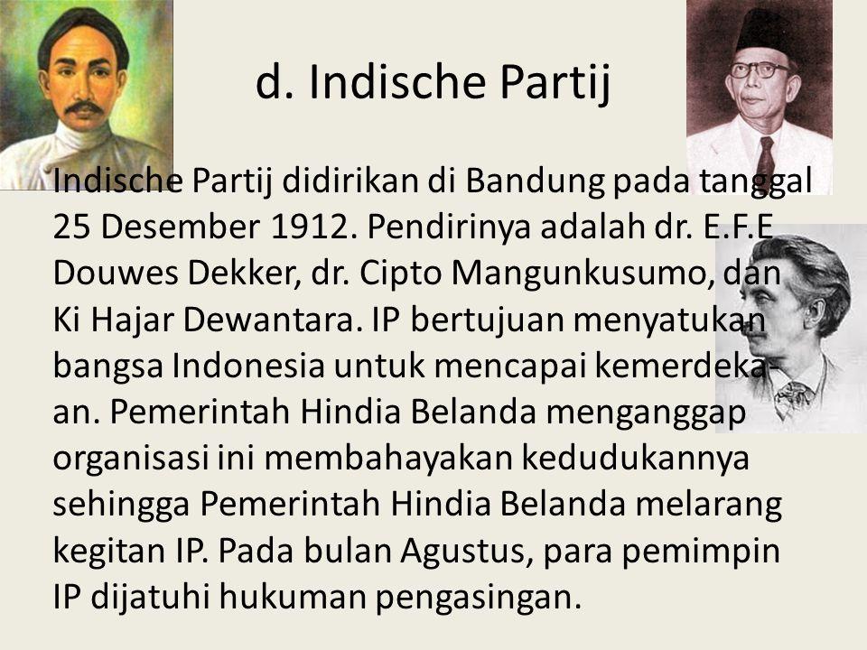 d.Indische Partij Indische Partij didirikan di Bandung pada tanggal 25 Desember 1912.