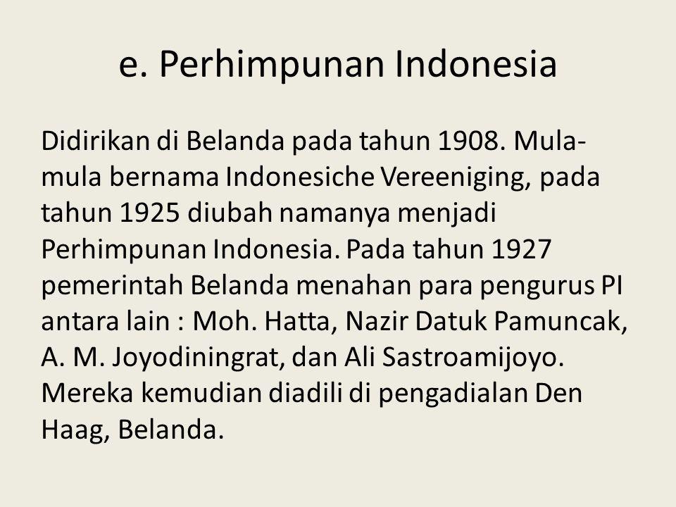 e.Perhimpunan Indonesia Didirikan di Belanda pada tahun 1908.