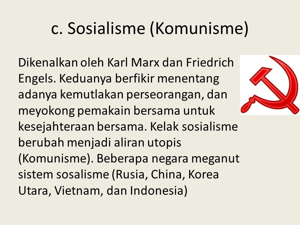 c.Sosialisme (Komunisme) Dikenalkan oleh Karl Marx dan Friedrich Engels.