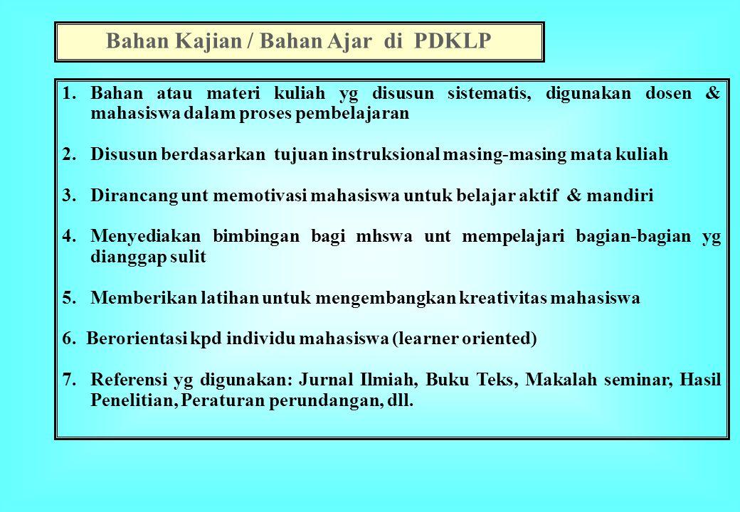 Bahan Kajian / Bahan Ajar di PDKLP 1. Bahan atau materi kuliah yg disusun sistematis, digunakan dosen & mahasiswa dalam proses pembelajaran 2.Disusun