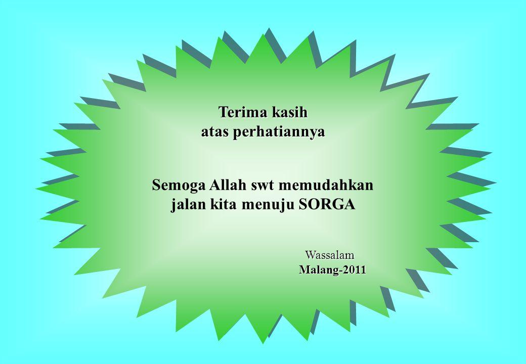 Terima kasih atas perhatiannya Semoga Allah swt memudahkan jalan kita menuju SORGA Wassalam Malang-2011 Malang-2011