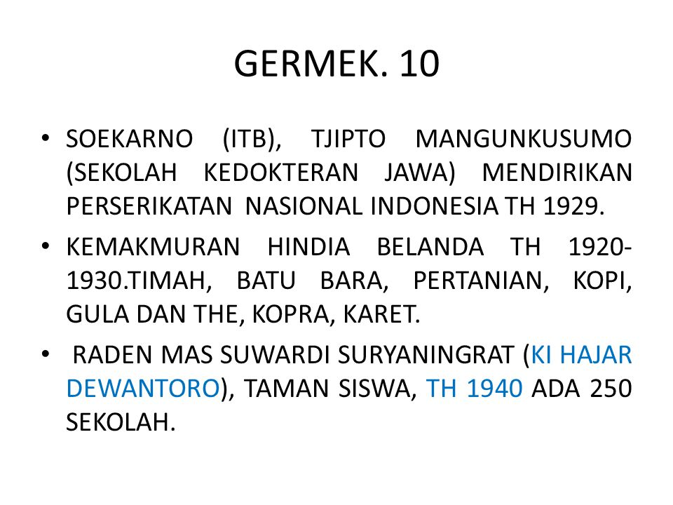 GERMEK. 10 SOEKARNO (ITB), TJIPTO MANGUNKUSUMO (SEKOLAH KEDOKTERAN JAWA) MENDIRIKAN PERSERIKATAN NASIONAL INDONESIA TH 1929. KEMAKMURAN HINDIA BELANDA