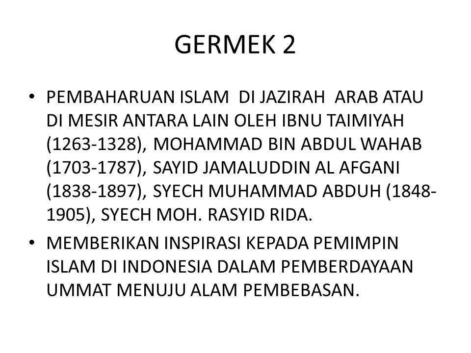 GERMEK 2 PEMBAHARUAN ISLAM DI JAZIRAH ARAB ATAU DI MESIR ANTARA LAIN OLEH IBNU TAIMIYAH (1263-1328), MOHAMMAD BIN ABDUL WAHAB (1703-1787), SAYID JAMAL