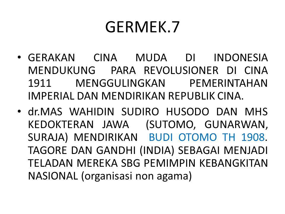 GERMEK.7 GERAKAN CINA MUDA DI INDONESIA MENDUKUNG PARA REVOLUSIONER DI CINA 1911 MENGGULINGKAN PEMERINTAHAN IMPERIAL DAN MENDIRIKAN REPUBLIK CINA. dr.