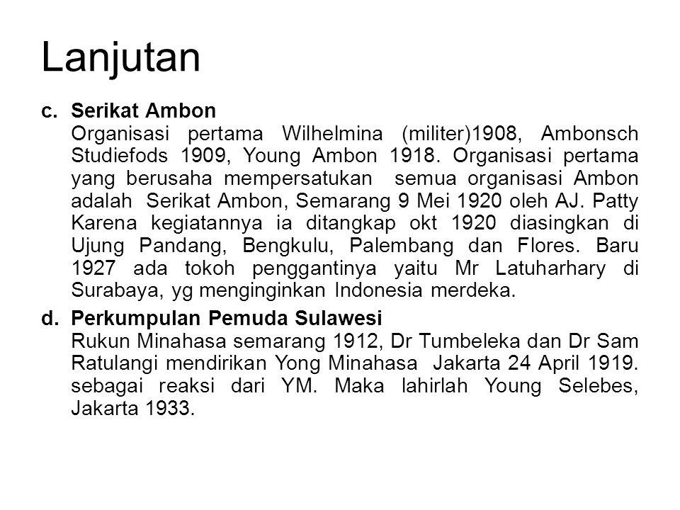 Lanjutan c.Serikat Ambon Organisasi pertama Wilhelmina (militer)1908, Ambonsch Studiefods 1909, Young Ambon 1918.