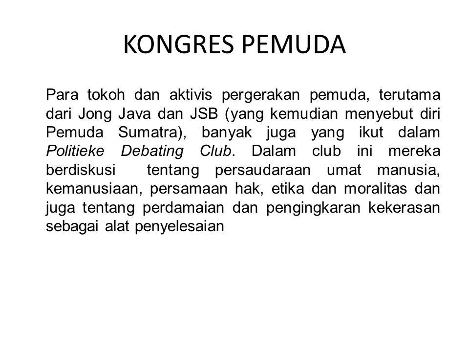KONGRES PEMUDA Para tokoh dan aktivis pergerakan pemuda, terutama dari Jong Java dan JSB (yang kemudian menyebut diri Pemuda Sumatra), banyak juga yang ikut dalam Politieke Debating Club.
