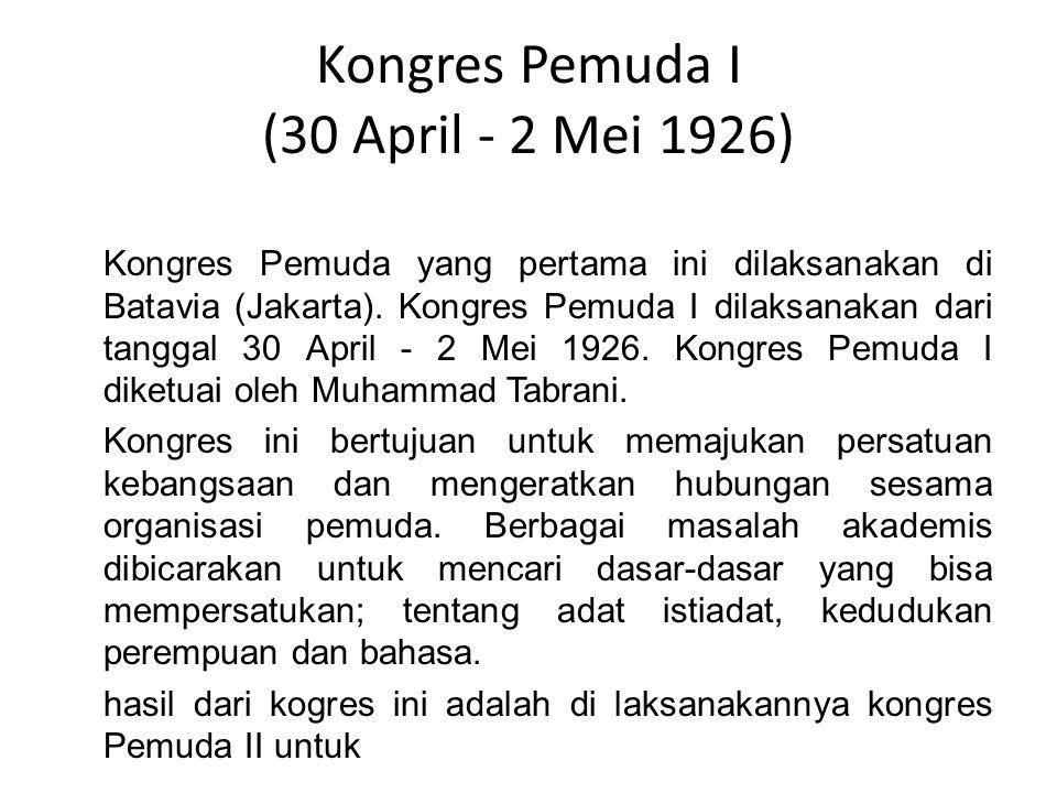 Kongres Pemuda I (30 April - 2 Mei 1926) Kongres Pemuda yang pertama ini dilaksanakan di Batavia (Jakarta).