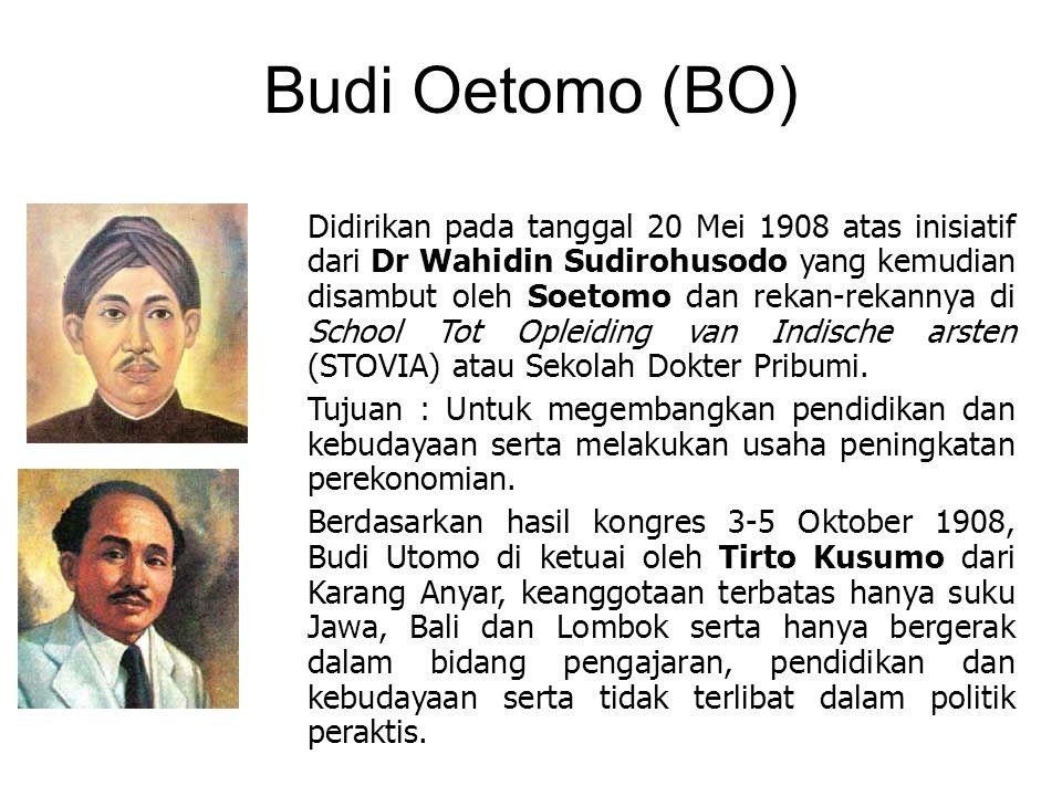 Budi Oetomo (BO) Didirikan pada tanggal 20 Mei 1908 atas inisiatif dari Dr Wahidin Sudirohusodo yang kemudian disambut oleh Soetomo dan rekan-rekannya di School Tot Opleiding van Indische arsten (STOVIA) atau Sekolah Dokter Pribumi.