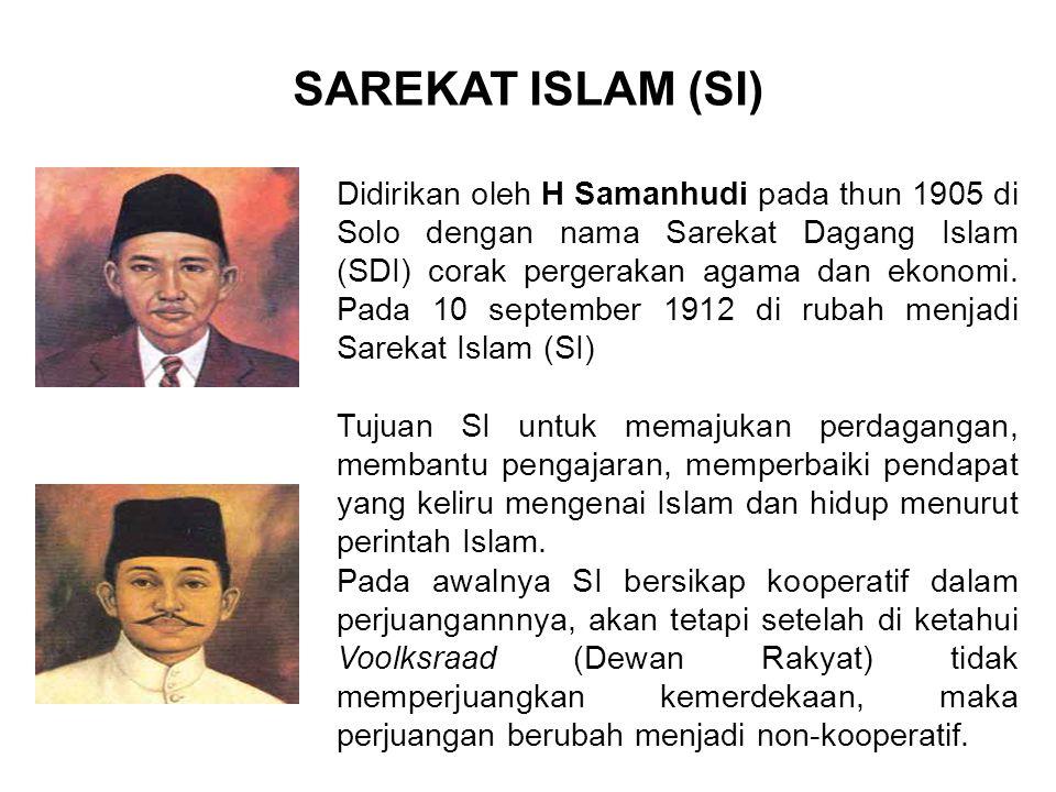 SAREKAT ISLAM (SI) Didirikan oleh H Samanhudi pada thun 1905 di Solo dengan nama Sarekat Dagang Islam (SDI) corak pergerakan agama dan ekonomi.