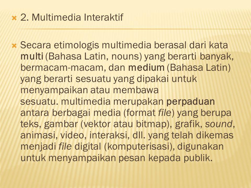  2. Multimedia Interaktif  Secara etimologis multimedia berasal dari kata multi (Bahasa Latin, nouns) yang berarti banyak, bermacam-macam, dan mediu