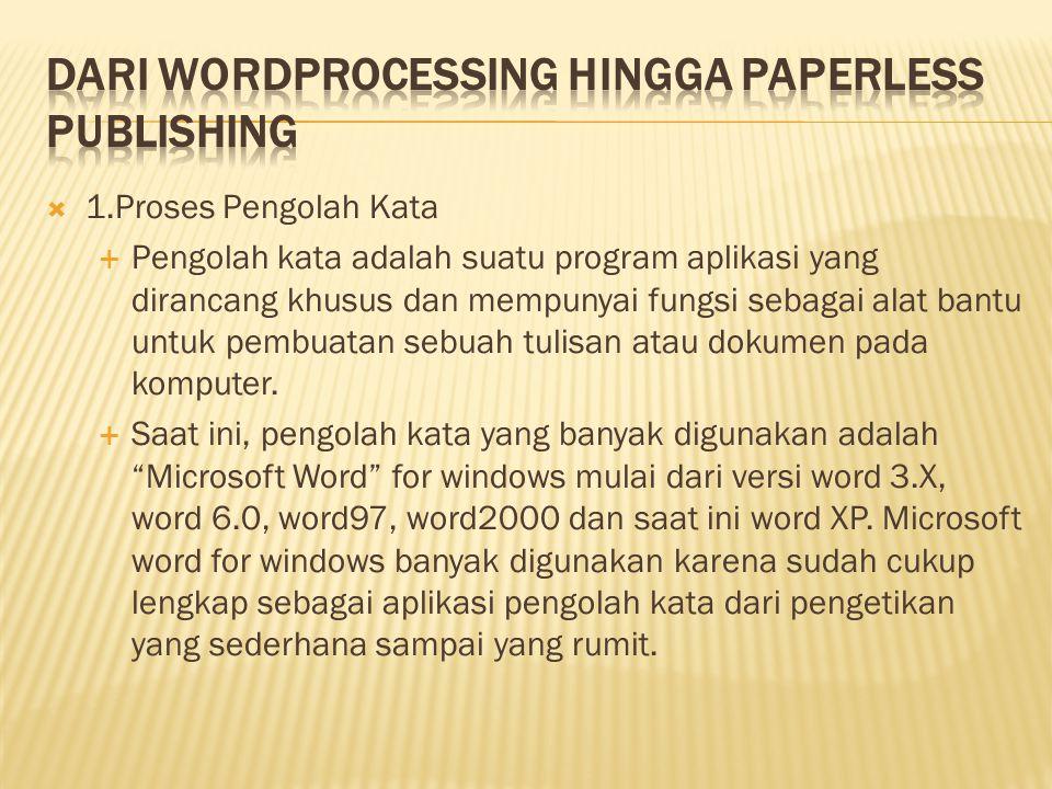  1.Proses Pengolah Kata  Pengolah kata adalah suatu program aplikasi yang dirancang khusus dan mempunyai fungsi sebagai alat bantu untuk pembuatan s