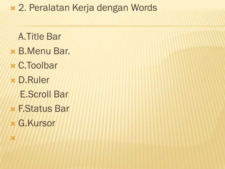  2. Peralatan Kerja dengan Words A.Title Bar  B.Menu Bar.  C.Toolbar  D.Ruler E.Scroll Bar  F.Status Bar  G.Kursor 